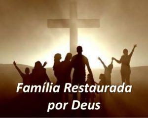 Deus pode restaurar sua família (Parte III)